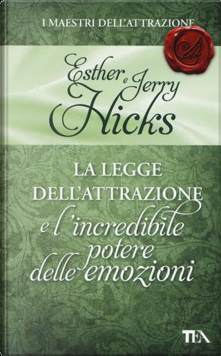 La legge dell'attrazione e l'incredibile potere delle emozioni by Esther Hicks, Jerry Hicks