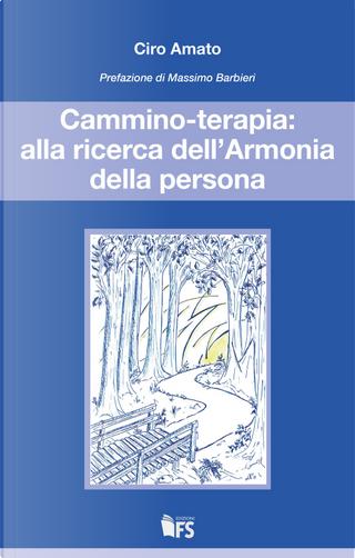 Cammino-terapia: alla ricerca dell'armonia della persona by Ciro Amato