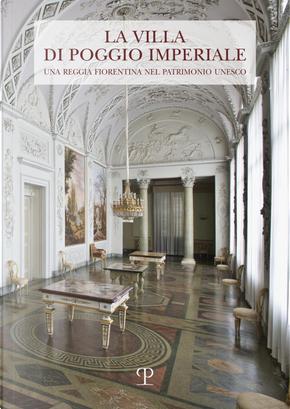 La Villa di Poggio Imperiale. Una reggia fiorentina nel patrimonio Unesco