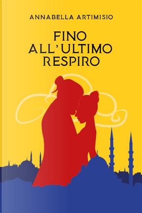 Fino all'ultimo respiro by Annabella Artimisio