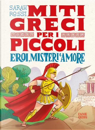 Eroi, misteri e amore. Miti greci per i piccoli by Sarah Rossi