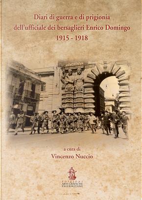 Diari di guerra e di prigionia dell'ufficiale dei bersaglieri Enrico Domingo 1915-1918 by Domingo Enrico