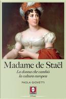 Madame de Staël. La donna che cambiò la cultura europea by Paola Giovetti