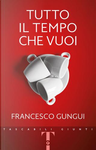Tutto il tempo che vuoi by Francesco Gungui