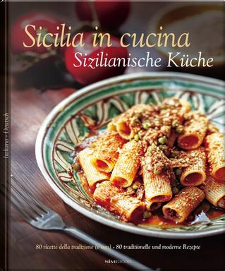 Sicilia in cucina. 80 ricette della tradizione (e non)-Sizilianische Küche. 80 traditionelle und moderne Rezepte by Alessandro Saffo, Nino Bartuccio, Russo William Dello
