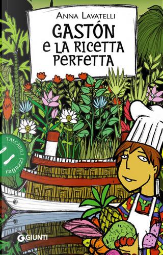 Gastón e la ricetta perfetta by Anna Lavatelli