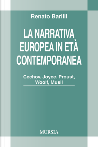 La narrativa europea in età contemporanea. Cechov, Joyce, Proust, Woolf, Musil by Renato Barilli