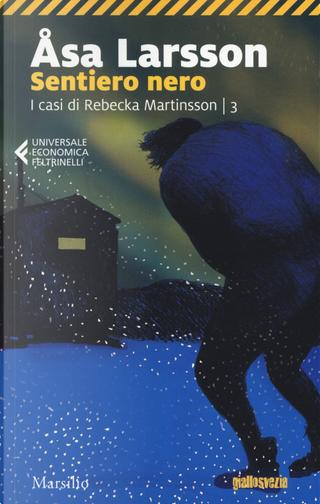 Sentiero nero. I casi di Rebecka Martinsson. Vol. 3 by Åsa Larsson