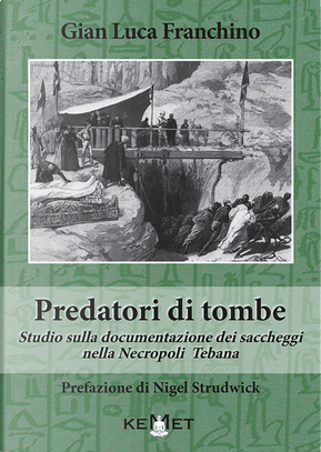 Predatori di tombe. Studio sulla documentazione dei saccheggi nella Necropoli Tebana by Gian Luca Franchino