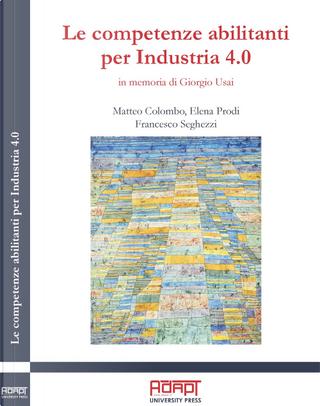 Le competenze abilitanti per Industria 4.0. In memoria di Giorgio Usai by Elena Prodi, Francesco Seghezzi, Matteo Colombo