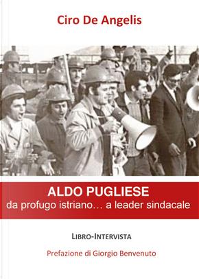 Aldo Pugliese, da profugo istriano... a leader sindacale by Ciro De Angelis