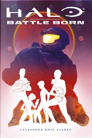 Halo. Battle born by Cassandra Rose Clarke