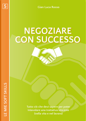 Negoziare con successo. Tutto ciò che devi sapere per poter intavolare una trattativa vincente (nella vita e nel lavoro) by Gian Luca Rosso