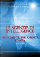 Le agenzie di intelligence. Vol. 3: Medioriente, Sud America ed Asia by Antonella Colonna Vilasi