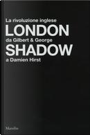 London shadow. La rivoluzione inglese da Gilbert&George a Damien Hirst. Catalogo della mostra (Napoli, 18 ottobre 2018-20 gennaio 2019). Ediz. italiana e inglese