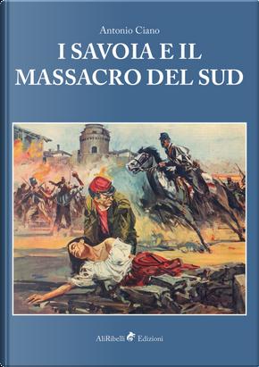 I Savoia e il massacro del Sud by Antonio Ciano