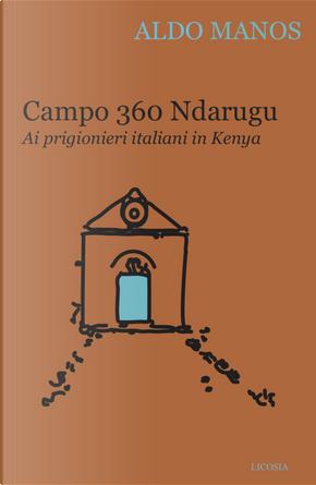 Campo 360 Ndarugu. Ai prigionieri italiani in Kenya by Aldo Manos