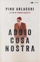 Addio Cosa nostra. La vita di Tommaso Buscetta by Pino Arlacchi