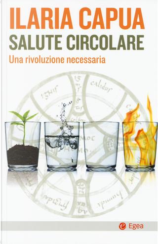 Salute circolare. Una rivoluzione necessaria by Ilaria Capua