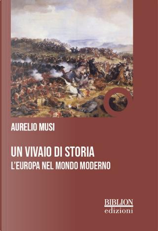 Un vivaio di storia. L'Europa nel mondo moderno by Aurelio Musi