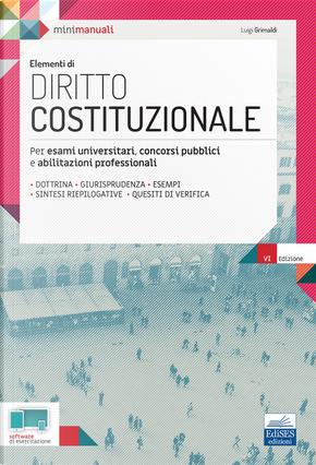 Elementi di diritto costituzionale. Per esami, concorsi pubblici e abilitazioni professionali by Luigi Grimaldi