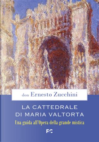 La Cattedrale di Maria Valtorta. Una guida all'Opera della grande mistica by Ernesto Zucchini