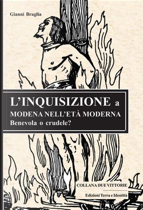 L'Inquisizione a Modena nell'età moderna. Benevola o crudele? by Gianni Braglia