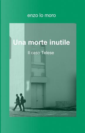 Una morte inutile by Enzo Lo Moro