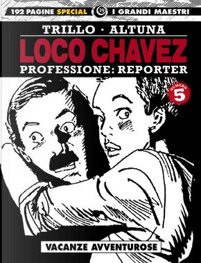 Loco Chavez. Professione: reporter. Vol. 5: Vacanze avventurose by Carlos Trillo, Horacio Altuna