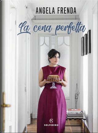 La cena perfetta by Angela Frenda