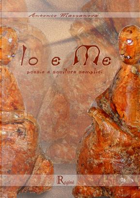 Io e me. Poesie e sculture semplici by Antonio Massanova