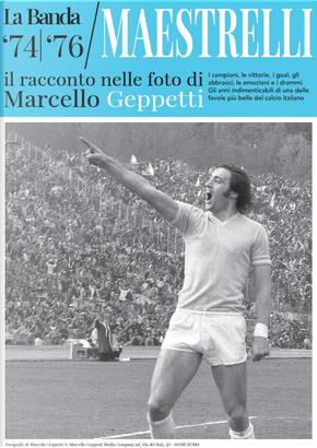 La Banda Maestrelli '74-'76. Il racconto nelle foto di Marcello Geppetti