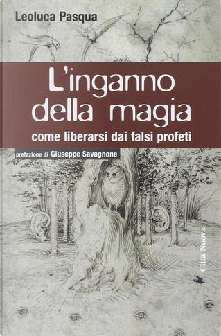 L'inganno della magia. Come liberarsi dai falsi profeti by Leoluca Pasqua