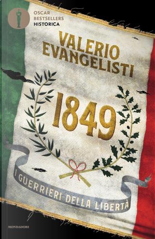 1849. I guerrieri della libertà by Evangelisti Valerio