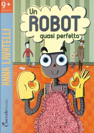 Un robot quasi perfetto by Anna Lavatelli
