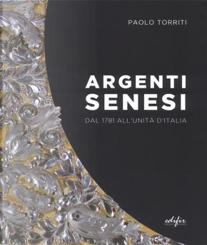 Argenti senesi dal 1781 all'unita' d'Italia by Paolo Torriti