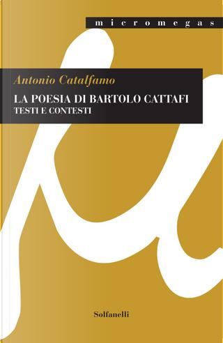 La poesia di Bartolo Cattafi. Testi e contesti by Antonio Catalfamo