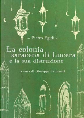 La colonia saracena di Lucera e la sua distruzione by Pietro Egidi