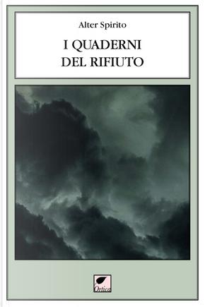 I quaderni del rifiuto 2006-2017 by Alter Spirito