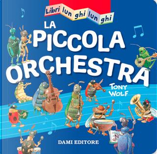 La piccola orchestra. Libri lunghi lunghi by Casalis Anna
