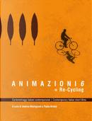 Animazioni 6 + Re-Cycling. Cortometraggi italiani contemporanei by Andrea Martignoni, Paola Bristot