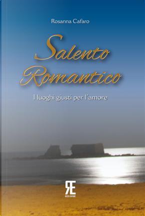 Salento romantico. I luoghi giusti per l'amore by Rosanna Cafaro