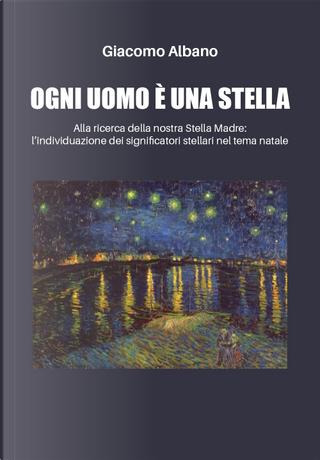 Ogni uomo è una stella. Alla ricerca della nostra stella madre: l'individuazione dei significatori stellari nel tema natale by Giacomo Albano