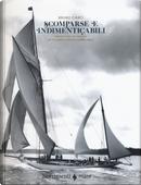Scomparse e indimenticabili. Barche a vela da leggenda nei documenti d'archivio (1885-1951) by Bruno Cianci