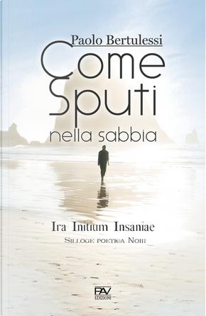 Come sputi nella sabbia. Ira initium insaniae by Paolo Bertulessi