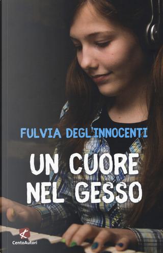 Un cuore nel gesso by Fulvia Degl'Innocenti