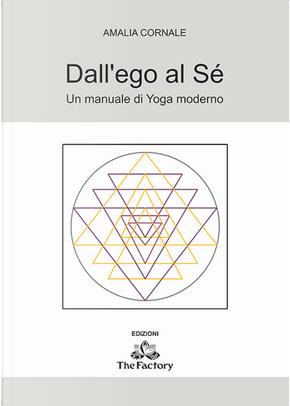 Dall'ego al sé. Un manuale di Yoga moderno by Amalia Cornale