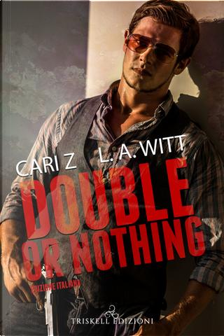 Double or nothing. Ediz. italiana by Cari Z., L. A. Witt