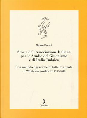 Storia dell'Associazione italiana per lo studio del giudaismo e di Italia judaica. Con un indice generale di tutte le annate di «Materia giudaica» 1996-2018 by Mauro Perani