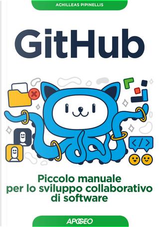 GitHub. Piccolo manuale per lo sviluppo collaborativo di software by Achilleas Pipinellis